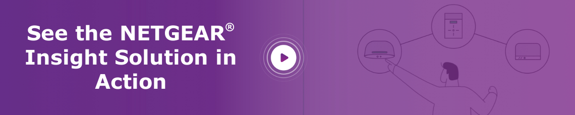 See the NETGEAR® Insight Solution in Action